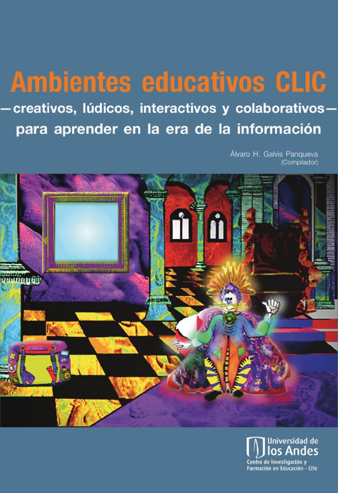 Ambientes educativos Clic –creativos, lúdicos, interactivos y colaborativos– para aprender en la era de la información